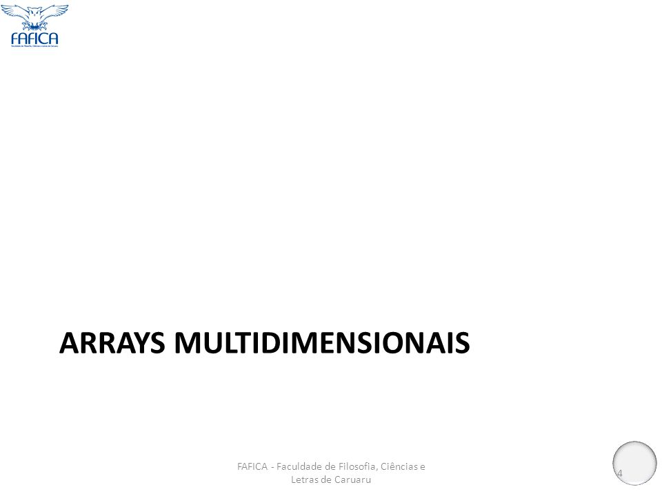 3 … … … … 0 Vetores tridimensionais FAFICA - Faculdade de Filosofia, Ciências e Letras de Caruaru 5 int matriz [4][4][4]; ………… 03 … … … … 0 3