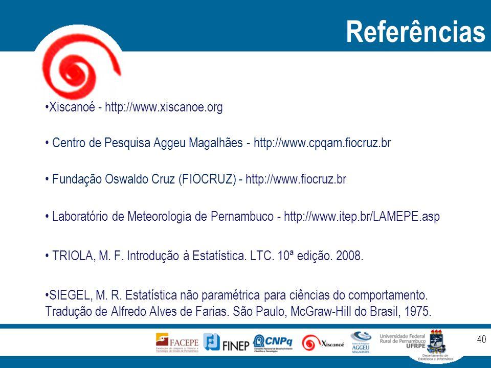 Referências 40 Xiscanoé - http://www.xiscanoe.org Centro de Pesquisa Aggeu Magalhães - http://www.cpqam.fiocruz.br Fundação Oswaldo Cruz (FIOCRUZ) - http://www.fiocruz.br Laboratório de Meteorologia de Pernambuco - http://www.itep.br/LAMEPE.asp TRIOLA, M.