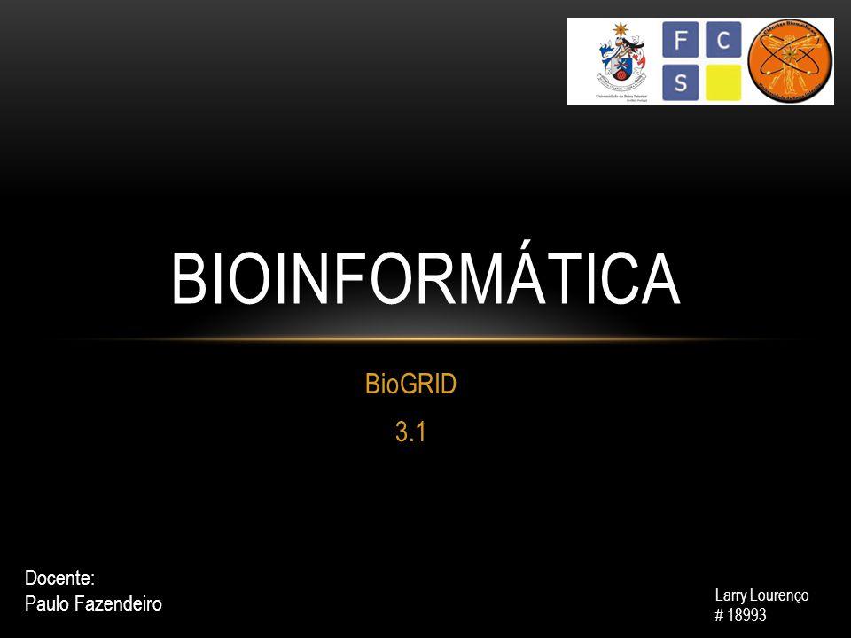 BioGRID 3.1 BIOINFORMÁTICA Larry Lourenço # 18993 Docente: Paulo Fazendeiro