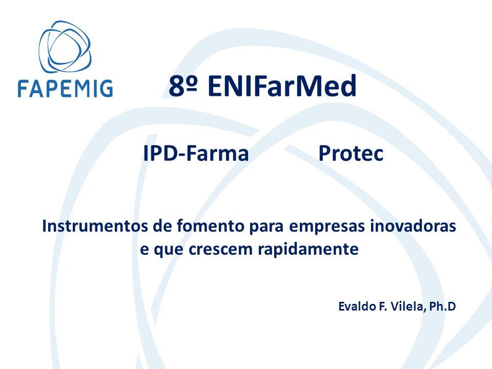 8º ENIFarMed IPD-Farma Protec Instrumentos de fomento para empresas inovadoras e que crescem rapidamente Evaldo F.