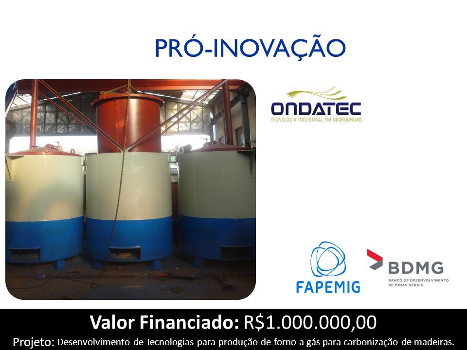 Valor Financiado: R$1.000.000,00 Projeto: Desenvolvimento de Tecnologias para produção de forno a gás para carbonização de madeiras.