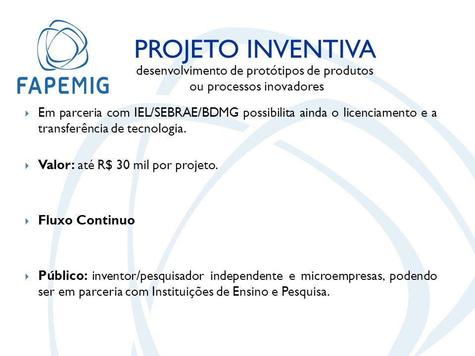  Em parceria com IEL/SEBRAE/BDMG possibilita ainda o licenciamento e a transferência de tecnologia.