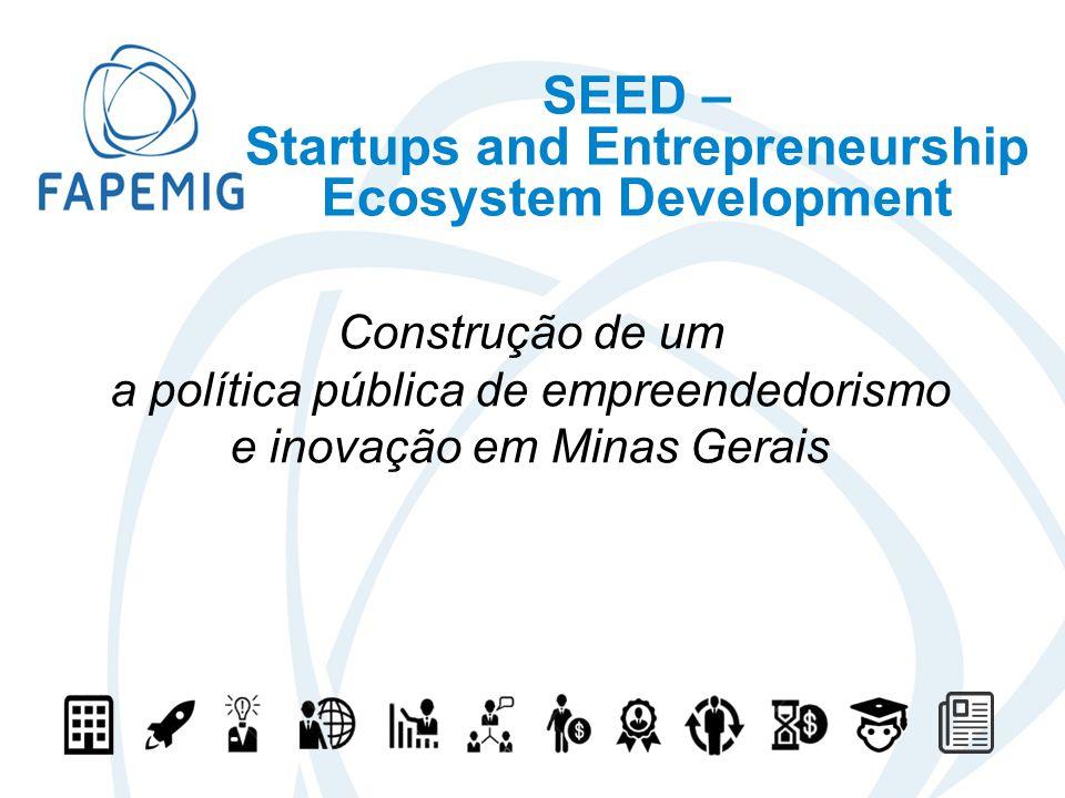 SEED – Startups and Entrepreneurship Ecosystem Development Construção de um a política pública de empreendedorismo e inovação em Minas Gerais