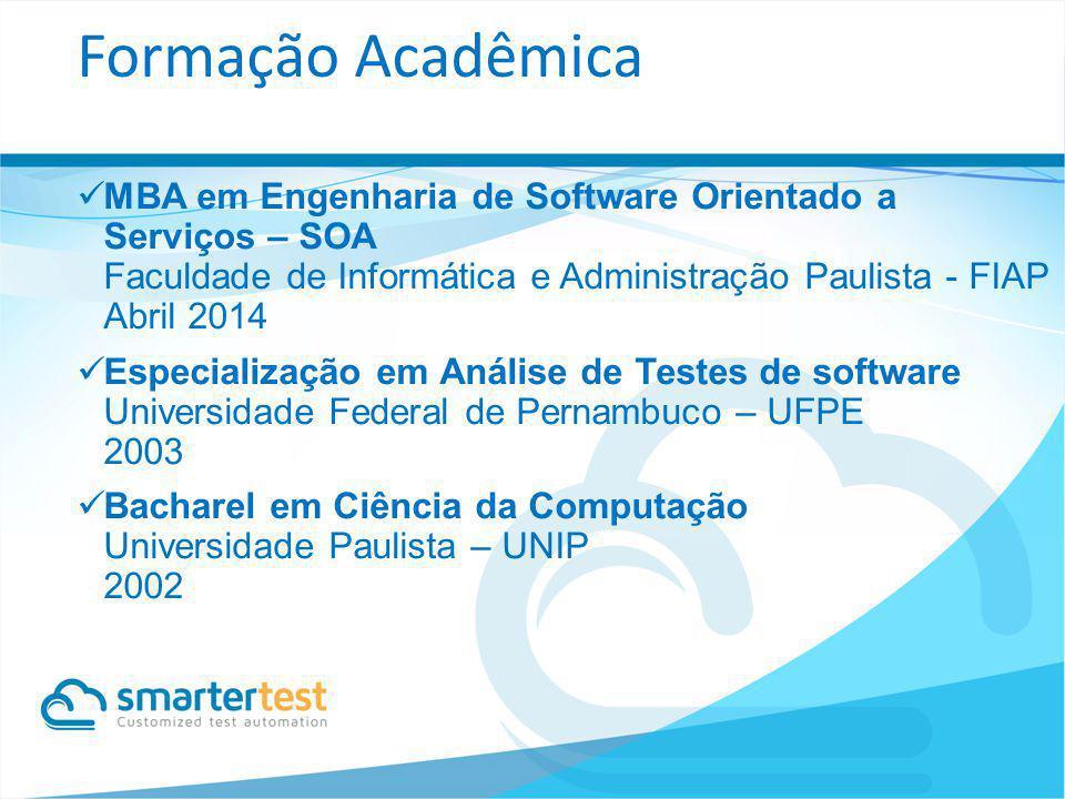 MBA em Engenharia de Software Orientado a Serviços – SOA Faculdade de Informática e Administração Paulista - FIAP Abril 2014 Especialização em Análise