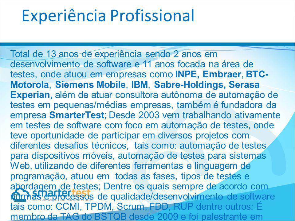 Total de 13 anos de experiência sendo 2 anos em desenvolvimento de software e 11 anos focada na área de testes, onde atuou em empresas como INPE, Embr