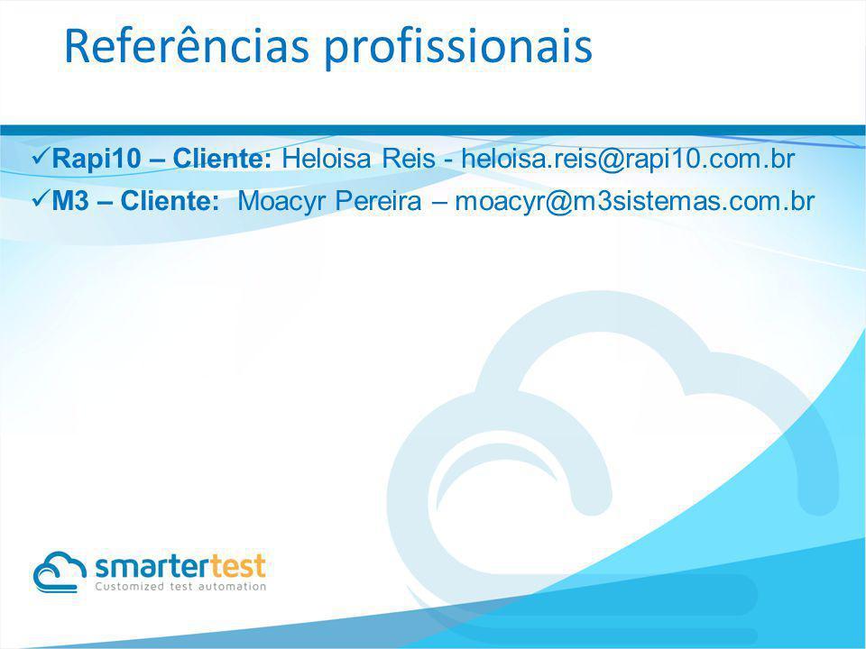 Rapi10 – Cliente: Heloisa Reis - heloisa.reis@rapi10.com.br M3 – Cliente: Moacyr Pereira – moacyr@m3sistemas.com.br Referências profissionais
