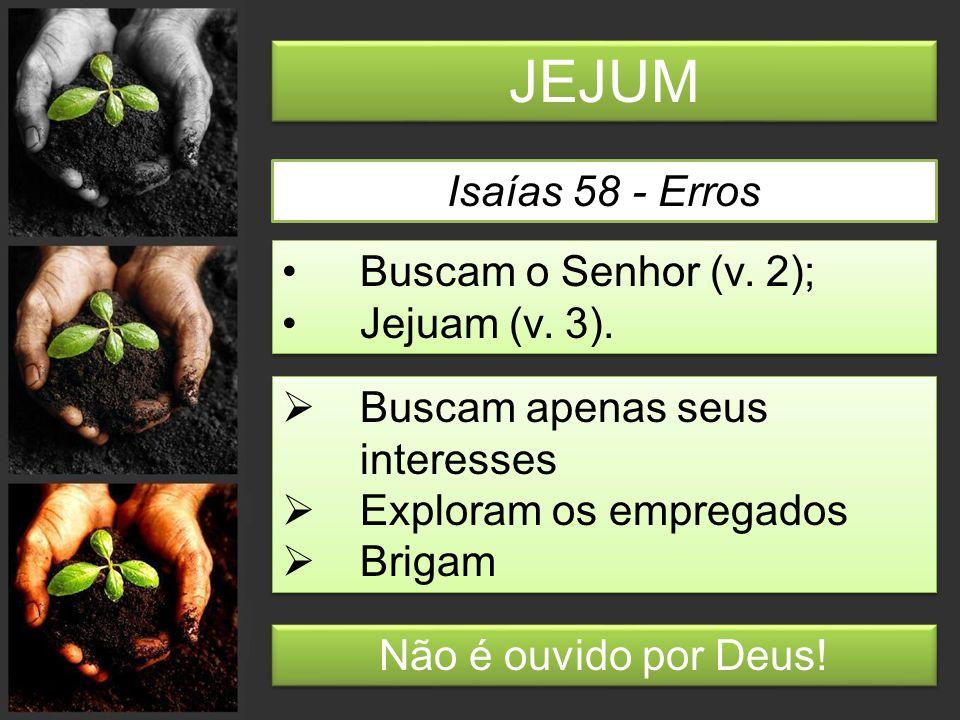 JEJUM Isaías 58 - Erros Buscam o Senhor (v. 2); Jejuam (v.