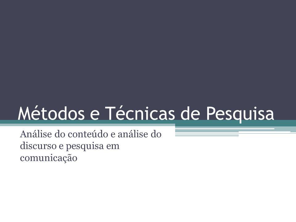 Métodos e Técnicas de Pesquisa Análise do conteúdo e análise do discurso e pesquisa em comunicação
