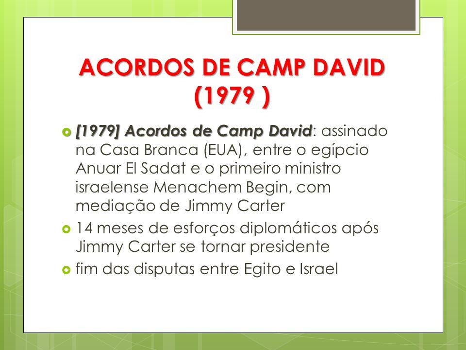 ACORDOS DE CAMP DAVID (1979 )  [1979] Acordos de Camp David  [1979] Acordos de Camp David : assinado na Casa Branca (EUA), entre o egípcio Anuar El