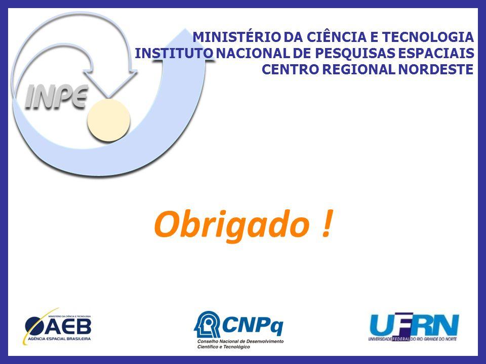 MINISTÉRIO DA CIÊNCIA E TECNOLOGIA INSTITUTO NACIONAL DE PESQUISAS ESPACIAIS CENTRO REGIONAL NORDESTE Obrigado !
