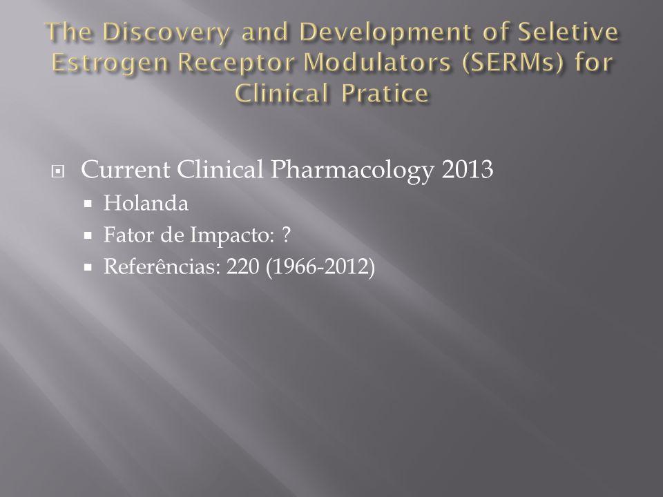  Current Clinical Pharmacology 2013  Holanda  Fator de Impacto: ?  Referências: 220 (1966-2012)