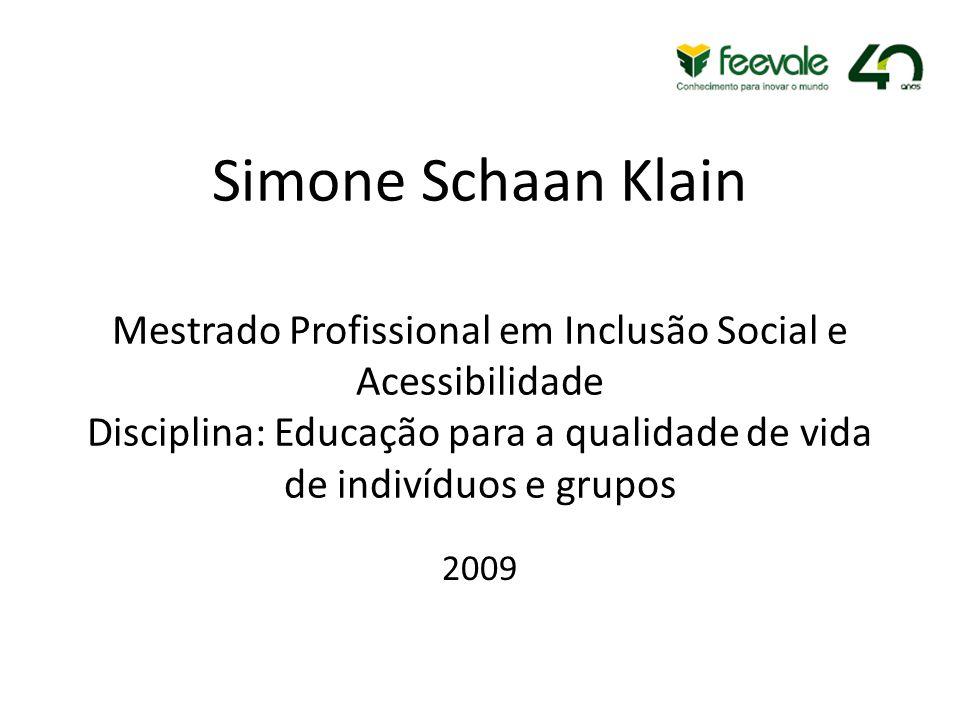 Simone Schaan Klain Mestrado Profissional em Inclusão Social e Acessibilidade Disciplina: Educação para a qualidade de vida de indivíduos e grupos 2009