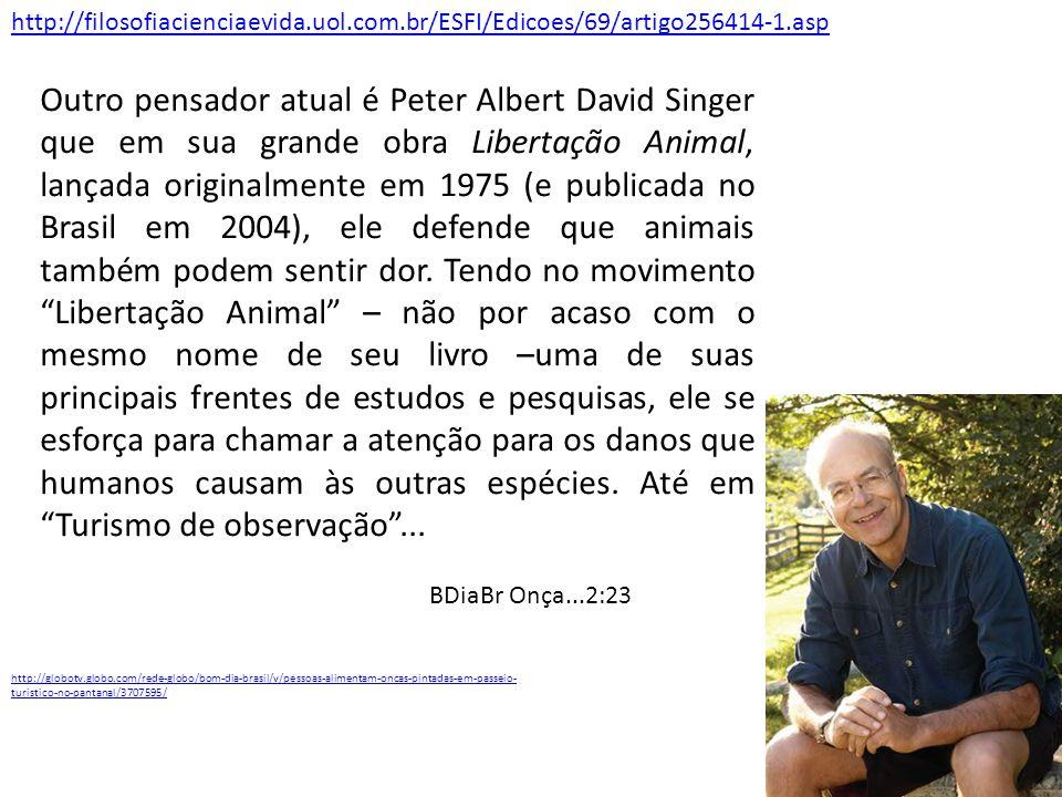 Outro pensador atual é Peter Albert David Singer que em sua grande obra Libertação Animal, lançada originalmente em 1975 (e publicada no Brasil em 200