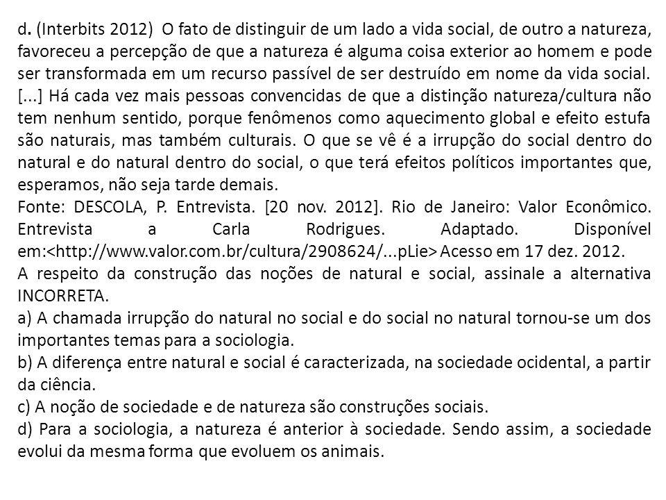 d. (Interbits 2012) O fato de distinguir de um lado a vida social, de outro a natureza, favoreceu a percepção de que a natureza é alguma coisa exterio