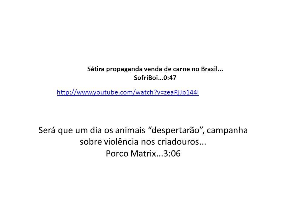 """Sátira propaganda venda de carne no Brasil... SofriBoi...0:47 http://www.youtube.com/watch?v=zeaRjJp144I Será que um dia os animais """"despertarão"""", cam"""