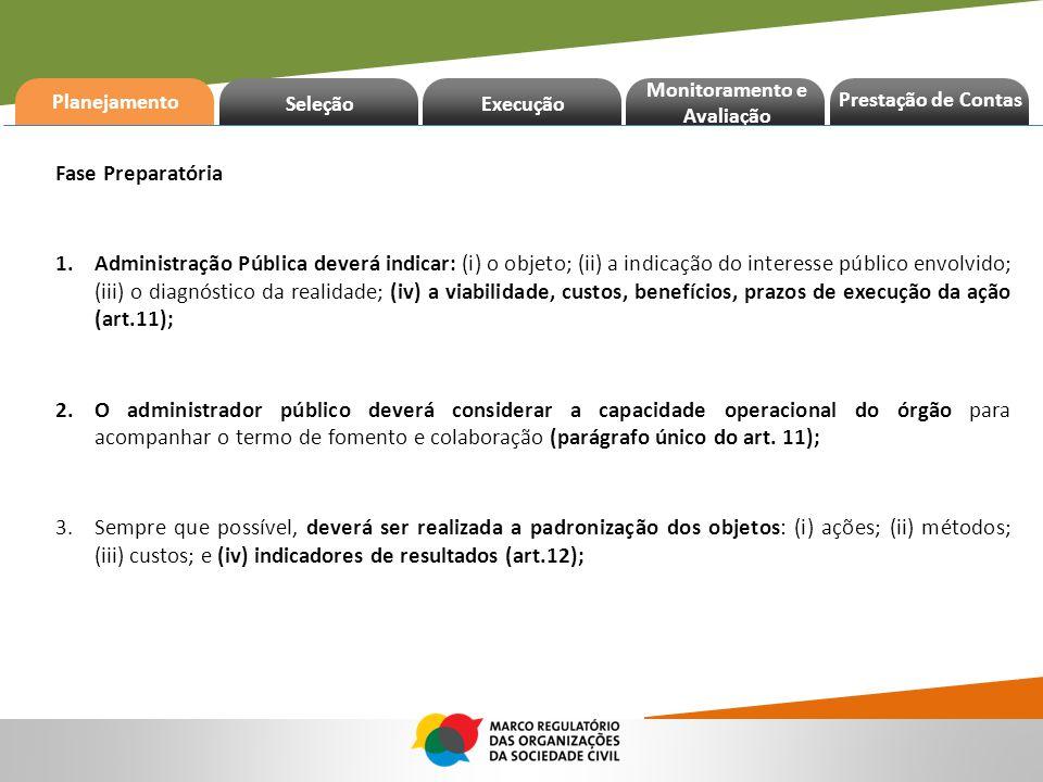 Planejamento Seleção Execução Prestação de Contas Monitoramento e Avaliação Fase Preparatória 1.Administração Pública deverá indicar: (i) o objeto; (i