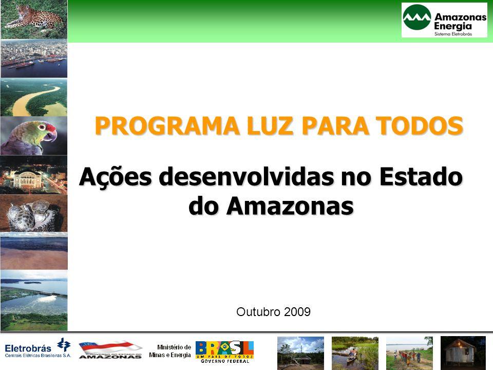 PROGRAMA LUZ PARA TODOS Ações desenvolvidas no Estado do Amazonas Outubro 2009