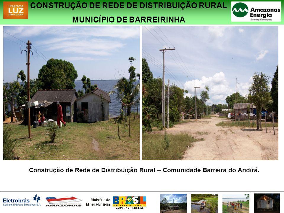 CONSTRUÇÃO DE REDE DE DISTRIBUIÇÃO RURAL MUNICÍPIO DE BARREIRINHA Construção de Rede de Distribuição Rural – Comunidade Barreira do Andirá.