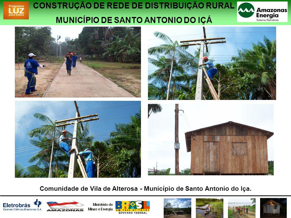 CONSTRUÇÃO DE REDE DE DISTRIBUIÇÃO RURAL MUNICÍPIO DE SANTO ANTONIO DO IÇÁ Comunidade de Vila de Alterosa - Município de Santo Antonio do Iça.