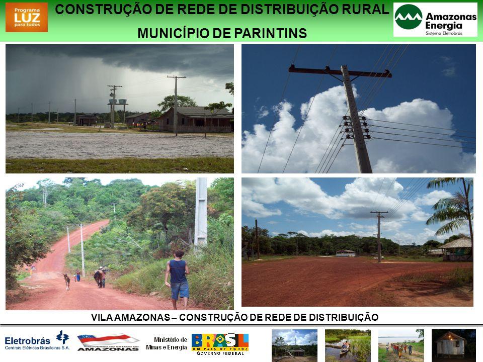 CONSTRUÇÃO DE REDE DE DISTRIBUIÇÃO RURAL MUNICÍPIO DE PARINTINS VILA AMAZONAS – CONSTRUÇÃO DE REDE DE DISTRIBUIÇÃO