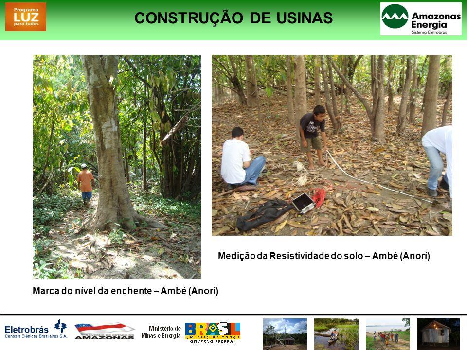 Marca do nível da enchente – Ambé (Anorí) Medição da Resistividade do solo – Ambé (Anorí) CONSTRUÇÃO DE USINAS