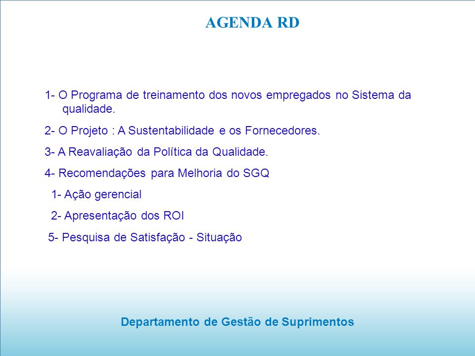 Departamento de Gestão de Suprimentos AGENDA RD 1- O Programa de treinamento dos novos empregados no Sistema da qualidade. 2- O Projeto : A Sustentabi