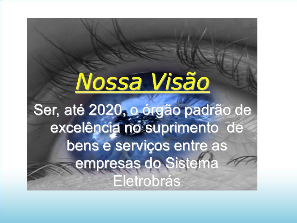 Nossa Visão Ser, até 2020, o órgão padrão de excelência no suprimento de bens e serviços entre as empresas do Sistema Eletrobrás
