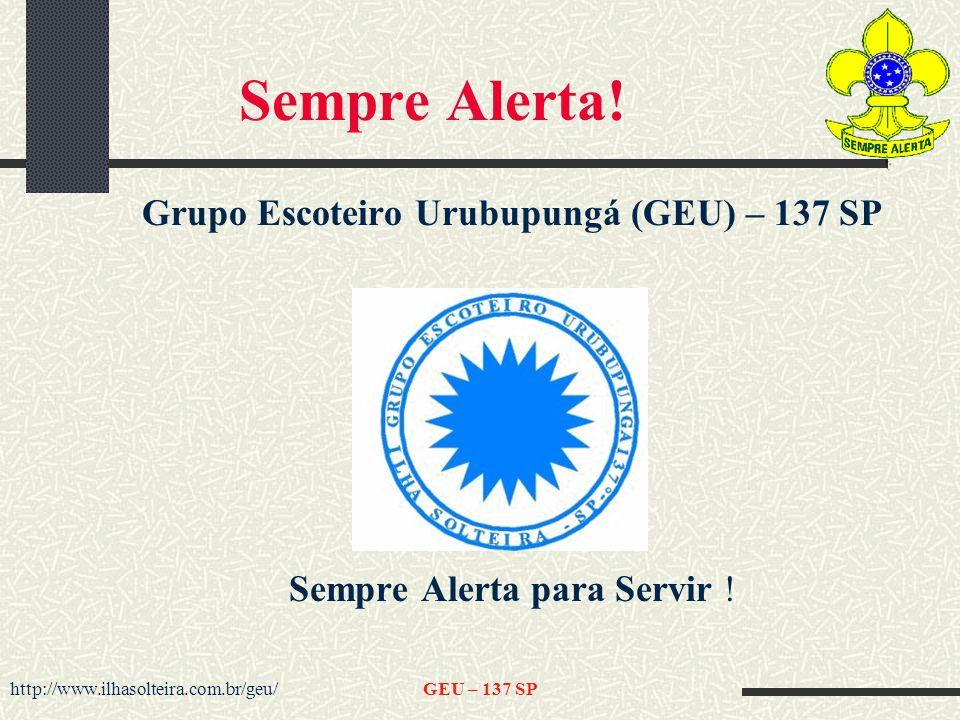 http://www.ilhasolteira.com.br/geu/GEU – 137 SP Grupo Escoteiro Urubupungá (GEU) – 137 SP Sempre Alerta para Servir .