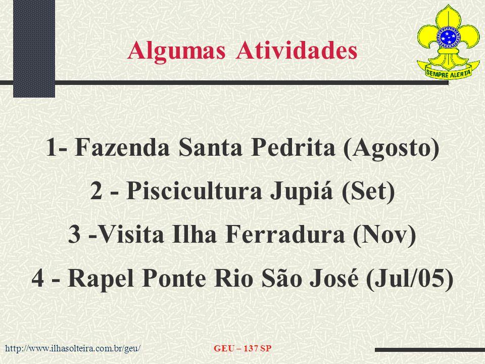http://www.ilhasolteira.com.br/geu/GEU – 137 SP Algumas Atividades 1- Fazenda Santa Pedrita (Agosto) 2 - Piscicultura Jupiá (Set) 3 -Visita Ilha Ferradura (Nov) 4 - Rapel Ponte Rio São José (Jul/05)