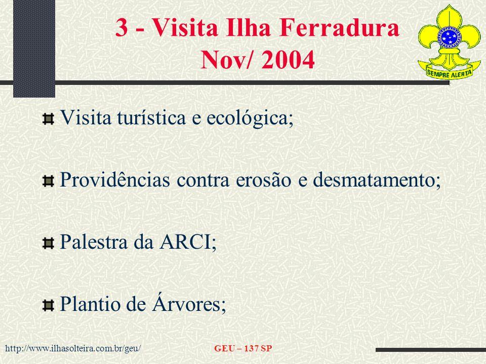 http://www.ilhasolteira.com.br/geu/GEU – 137 SP 3 - Visita Ilha Ferradura Nov/ 2004 Visita turística e ecológica; Providências contra erosão e desmatamento; Palestra da ARCI; Plantio de Árvores;