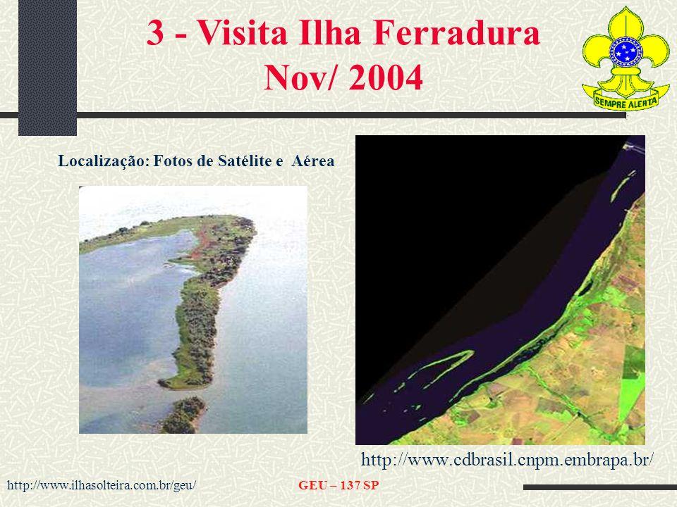 http://www.ilhasolteira.com.br/geu/GEU – 137 SP http://www.cdbrasil.cnpm.embrapa.br/ Localização: Fotos de Satélite e Aérea 3 - Visita Ilha Ferradura Nov/ 2004