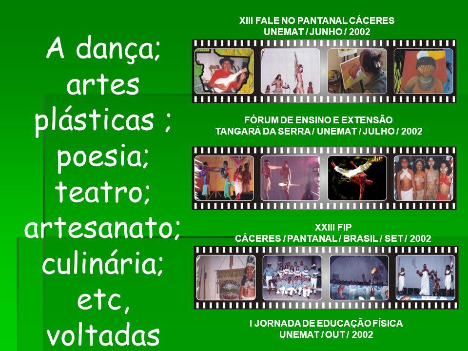 A dança; artes plásticas ; poesia; teatro; artesanato; culinária; etc, voltadas para a Cultura Pantaneira. XIII FALE NO PANTANAL CÁCERES UNEMAT / JUNH