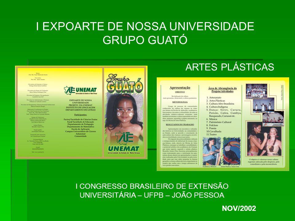 I EXPOARTE DE NOSSA UNIVERSIDADE GRUPO GUATÓ ARTES PLÁSTICAS I CONGRESSO BRASILEIRO DE EXTENSÃO UNIVERSITÁRIA – UFPB – JOÃO PESSOA NOV/2002