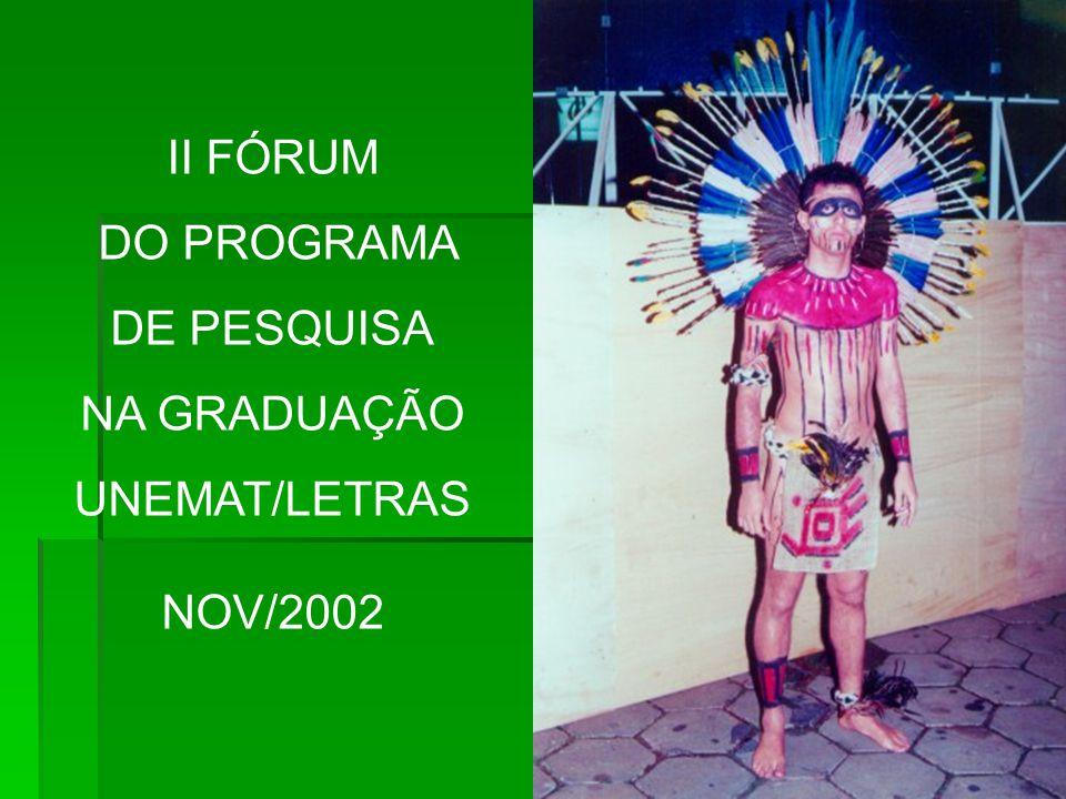 II FÓRUM DO PROGRAMA DE PESQUISA NA GRADUAÇÃO UNEMAT/LETRAS NOV/2002