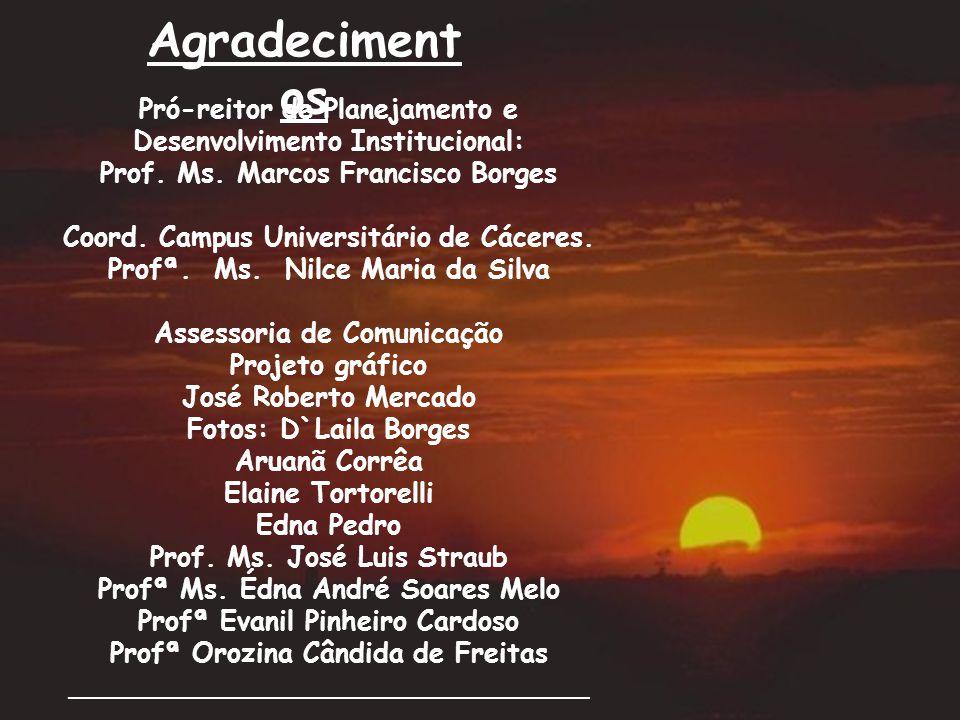 Pró-reitor de Planejamento e Desenvolvimento Institucional: Prof. Ms. Marcos Francisco Borges Coord. Campus Universitário de Cáceres. Profª. Ms. Nilce