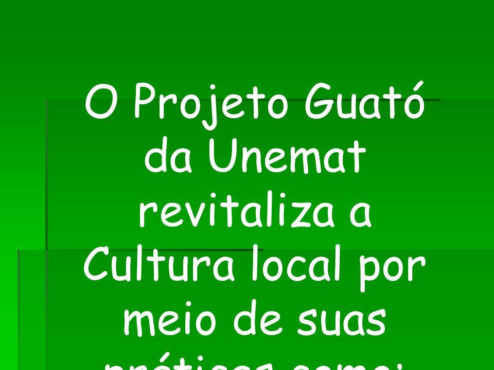 O Projeto Guató da Unemat revitaliza a Cultura local por meio de suas práticas como: