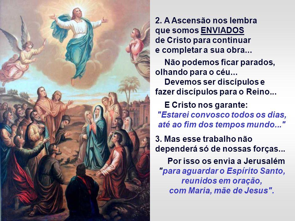 Sentido da festa: 1. A Ascensão de Cristo reforça a ESPERANÇA de nossa Ascensão, um futuro inigualável nos aguarda...