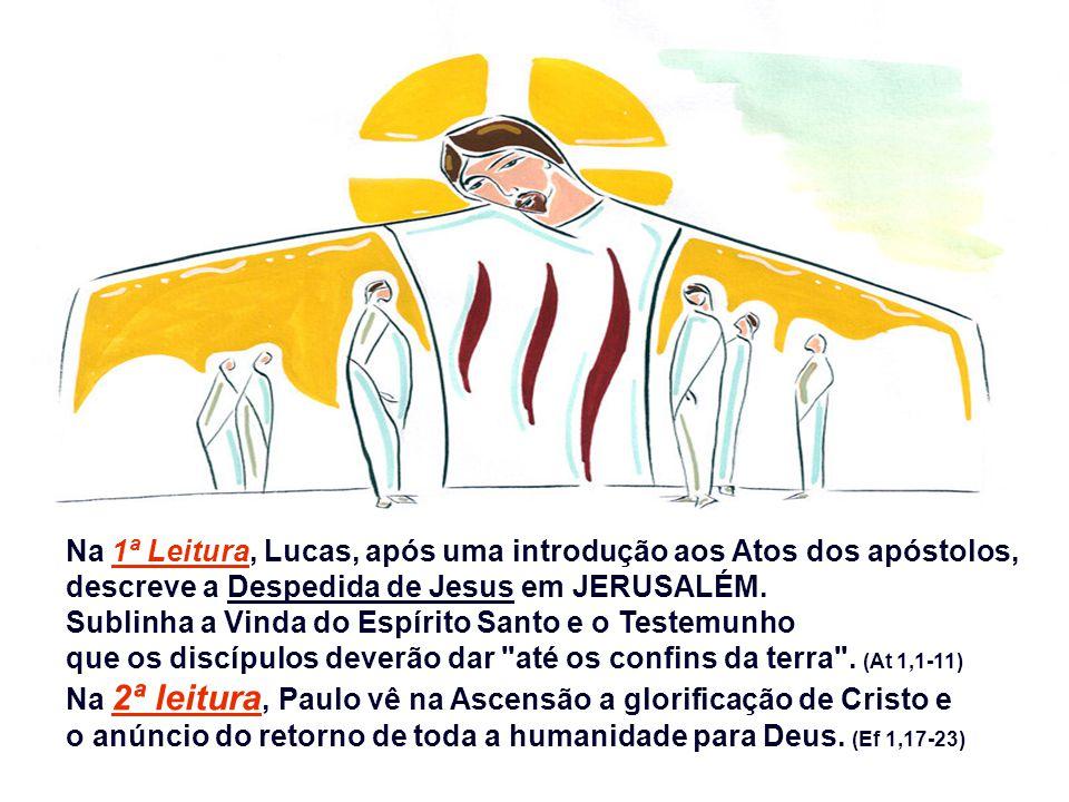 Com a festa da ASCENSÃO, queremos celebrar: - O Final da Missão terrena de Cristo, - O Início da Missão salvadora da Igreja. As Leituras lembram o FAT