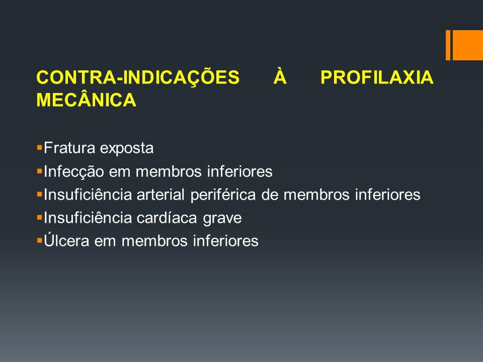 CONTRA-INDICAÇÕES À PROFILAXIA MECÂNICA  Fratura exposta  Infecção em membros inferiores  Insuficiência arterial periférica de membros inferiores  Insuficiência cardíaca grave  Úlcera em membros inferiores