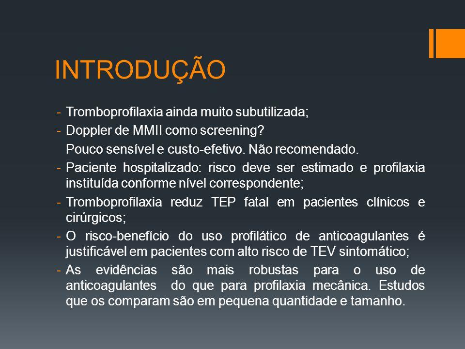 PROFILAXIA DE TEV EM PACIENTES CLÍNICOS -Evitar TEP fatal (subutilização de profilaxia); -Dose de enoxaparina de 40mg/dia eficaz na maioria dos pacientes clínicos; -Considerar sempre em pacientes com imobilização ≥ 3 dias e fatores de risco adicionais; - Síndrome da classe econômica : Mais frequente em voos superiores a 5000 Km (8h) Movimentar panturrilhas (B) Se risco adicional: MECG ou dose única de HBPM antes do voo (C).