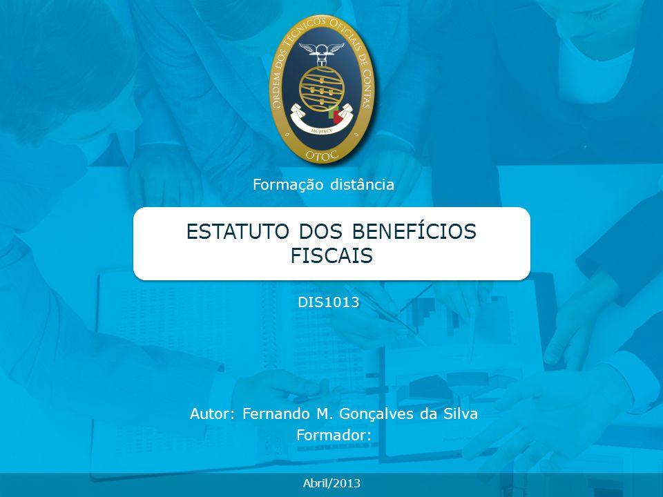 Formação distância ESTATUTO DOS BENEFÍCIOS FISCAIS DIS1013 Abril/2013 Autor: Fernando M. Gonçalves da Silva Formador: