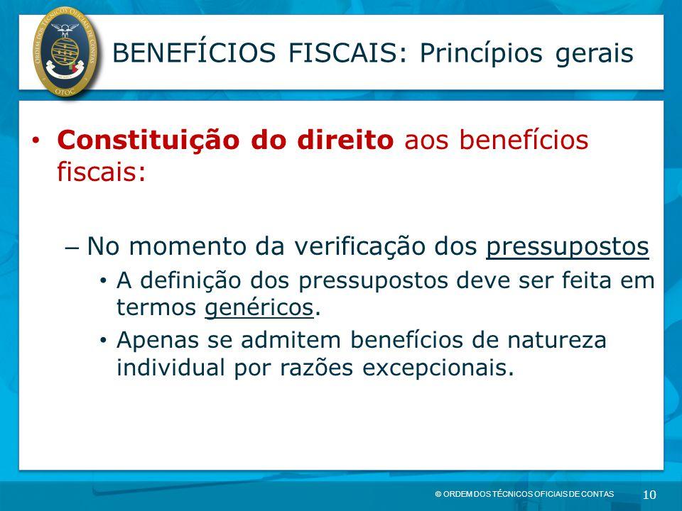 © ORDEM DOS TÉCNICOS OFICIAIS DE CONTAS 10 BENEFÍCIOS FISCAIS: Princípios gerais Constituição do direito aos benefícios fiscais: – No momento da verif