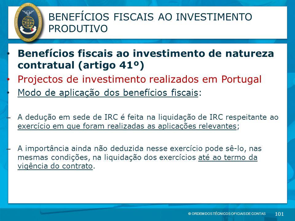 © ORDEM DOS TÉCNICOS OFICIAIS DE CONTAS 101 BENEFÍCIOS FISCAIS AO INVESTIMENTO PRODUTIVO Benefícios fiscais ao investimento de natureza contratual (ar