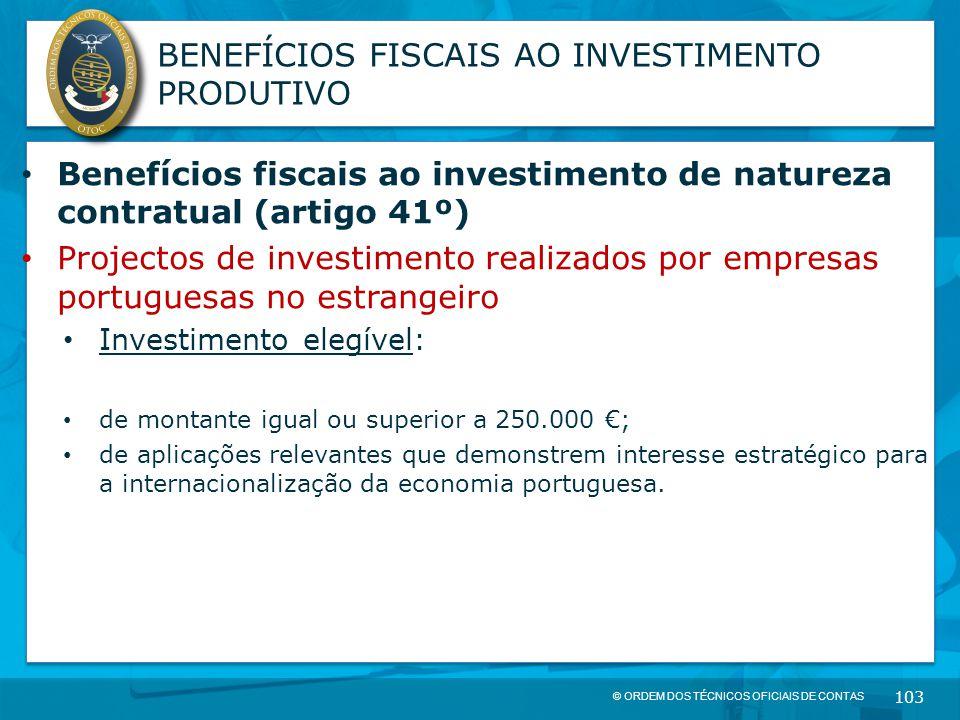 © ORDEM DOS TÉCNICOS OFICIAIS DE CONTAS 103 BENEFÍCIOS FISCAIS AO INVESTIMENTO PRODUTIVO Benefícios fiscais ao investimento de natureza contratual (ar