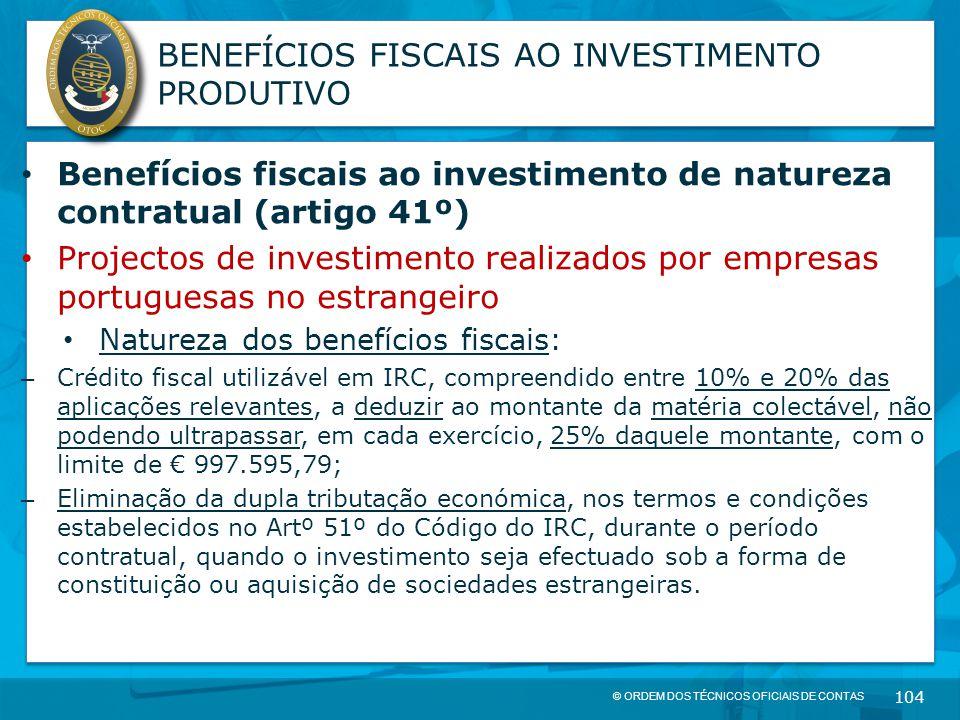 © ORDEM DOS TÉCNICOS OFICIAIS DE CONTAS 104 BENEFÍCIOS FISCAIS AO INVESTIMENTO PRODUTIVO Benefícios fiscais ao investimento de natureza contratual (ar