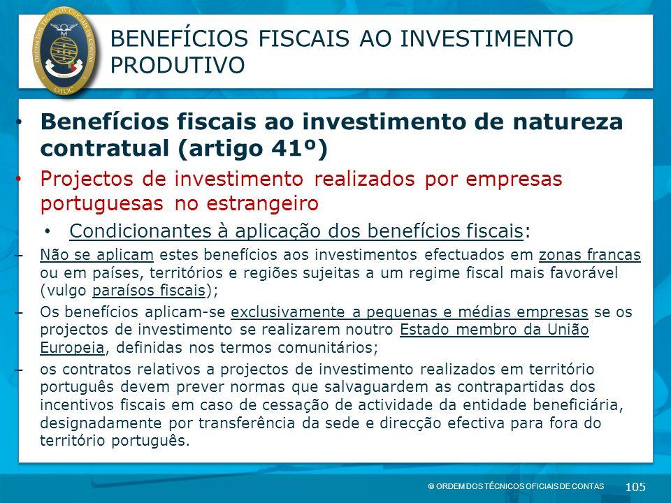 © ORDEM DOS TÉCNICOS OFICIAIS DE CONTAS 105 BENEFÍCIOS FISCAIS AO INVESTIMENTO PRODUTIVO Benefícios fiscais ao investimento de natureza contratual (ar