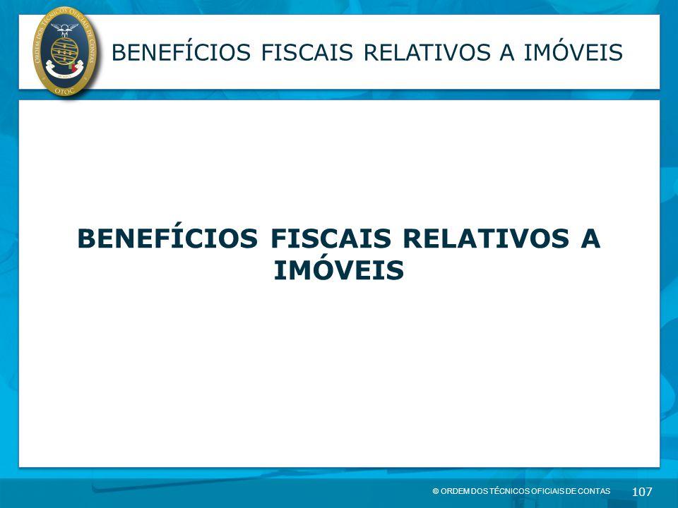 © ORDEM DOS TÉCNICOS OFICIAIS DE CONTAS 107 BENEFÍCIOS FISCAIS RELATIVOS A IMÓVEIS