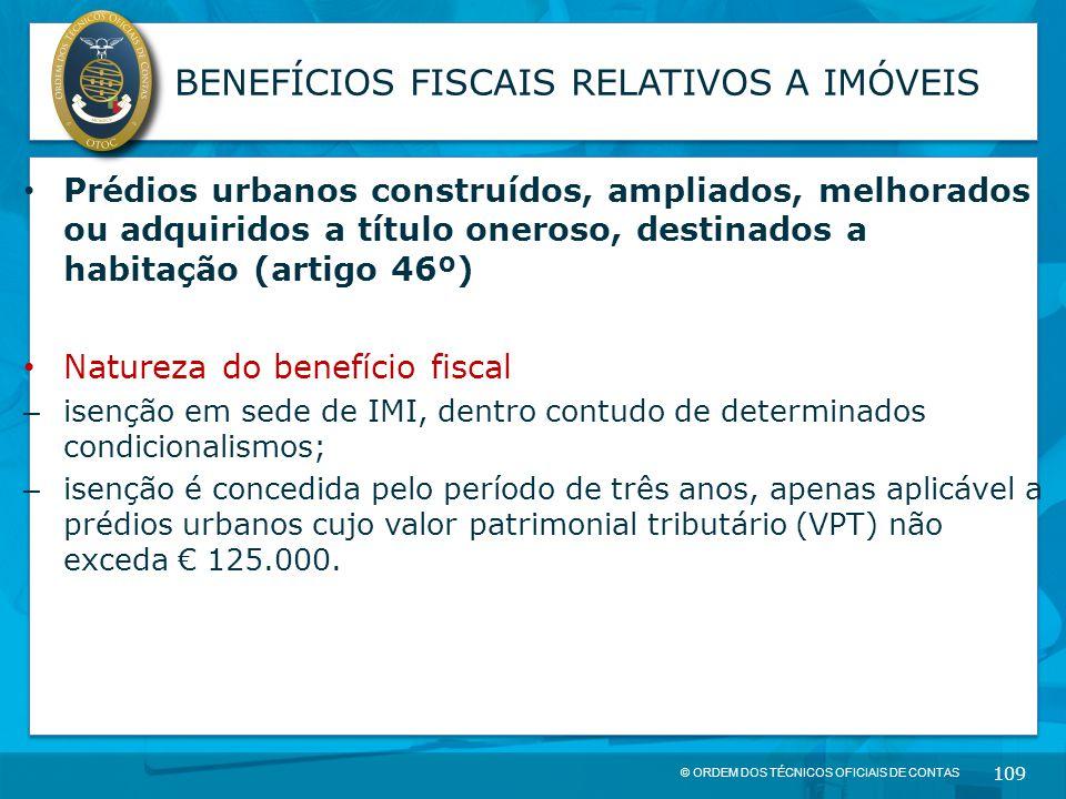 © ORDEM DOS TÉCNICOS OFICIAIS DE CONTAS 109 BENEFÍCIOS FISCAIS RELATIVOS A IMÓVEIS Prédios urbanos construídos, ampliados, melhorados ou adquiridos a