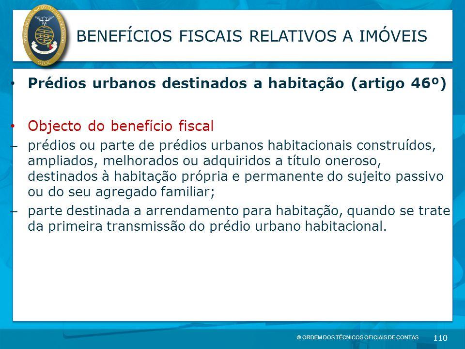 © ORDEM DOS TÉCNICOS OFICIAIS DE CONTAS 110 BENEFÍCIOS FISCAIS RELATIVOS A IMÓVEIS Prédios urbanos destinados a habitação (artigo 46º) Objecto do bene
