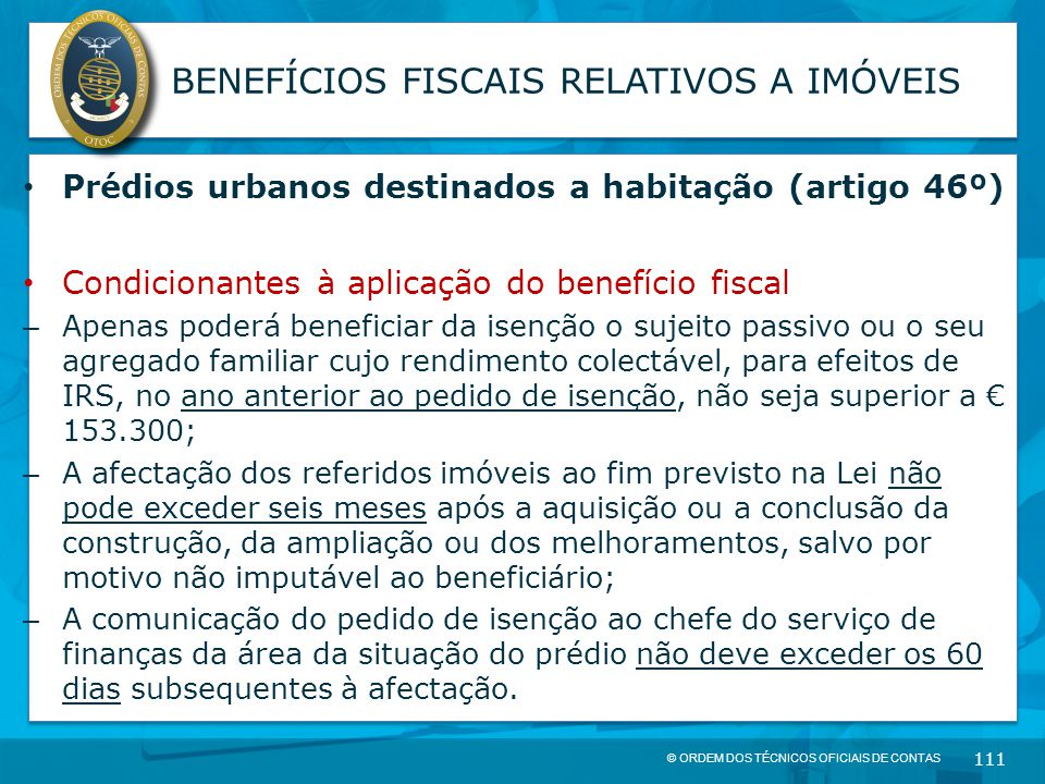 © ORDEM DOS TÉCNICOS OFICIAIS DE CONTAS 111 BENEFÍCIOS FISCAIS RELATIVOS A IMÓVEIS Prédios urbanos destinados a habitação (artigo 46º) Condicionantes